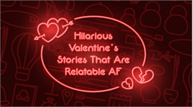Hilarious Valentine's Stories That Are Relatable AF
